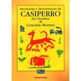 Aventuras Y Desventuras De Casiperro Del Hambre - G Montes