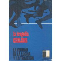 La Tragedia Chilena - La Verdad De La Lucha Y La Traicion