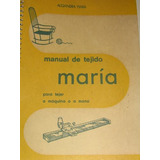 Maria, Manual De Tejido Para Tejer A Maquina O A Mano