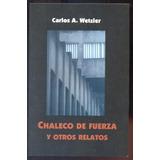 Chaleco De Fuerza Y Otros Relatos - Carlos A. Wetzler