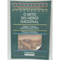 O Mito Do Herói Nacional - Paulo Miceli - Sebo Brisa