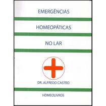 Emergências Homeopáticas No Lar - Dr Alfredo Castro