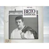 Beto Barbosa No Ar Entrevista / Lp Vinil Continental 1992