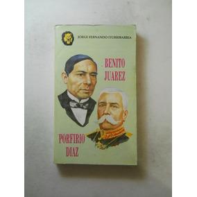 Benito Juarez/porfirio Diaz J F Iturbe Envio Gratis
