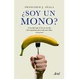 ¿soy Un Mono? Francisco J. Ayala