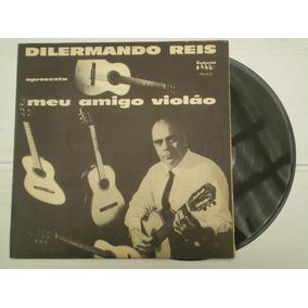Lp Dilermano Reis Apresenta Meu Amigo Violão