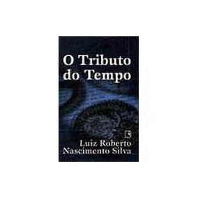 O Tributo Do Tempo, Luiz Roberto Nascimento Silva