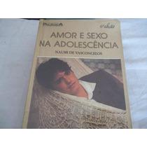 * Livro Amor E Sexo Na Adolescência Naumi De Vasconcelos