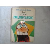 Brasil Rumo Ao Parlamentarismo - Hélio Amorim De Oliveira