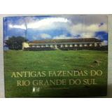 Livro As Antigas Fazendas Do Rio Grande Do Sul
