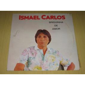Ismael Carlos Briguinha De Amor 1985 Lp Vinil