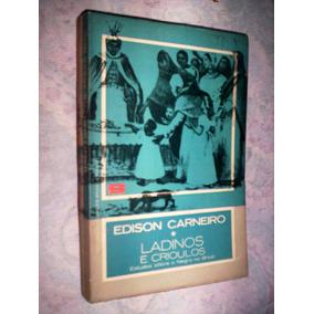 Ladinos E Crioulos Edison Carneiro 1964 Estudo Sobre O Negro