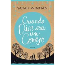 Libro: Cuando Dios Era Un Conejo - Sarah Winman - Pdf