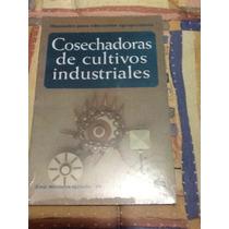Cosechadoras De Cultivos Industriales Autor: Johan D. Berlij