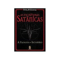 Escrituras Satânicas, As - A Filosofia Do Satanismo