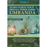 Tudo O Que Você Precisa Saber Sobre A Umbanda - Vol 3