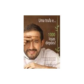 Uma Trufa E...100 Lojas Depois - Alexandre Tadeu Da Costa