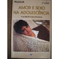 Amor E Sexo Na Adolescência Naumi De Vasconcelos