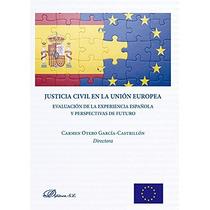 Justicia Civil En La Unión Europea: Evaluación De La Experi