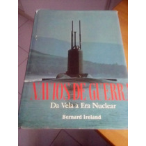 Navios De Guerra Da Vela À Era Nuclear De Bernard Ireland*