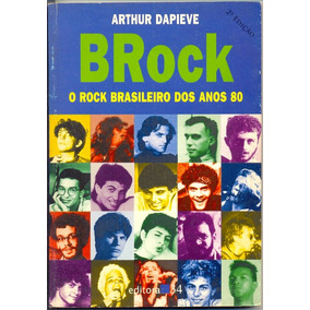 Livro Brock - O Rock Brasileiro Dos Anos 80 - Arthur Dapieve