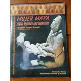 Mujer Maya, Siglos Tejiendo Una Identidad, G. Rosado, 2001