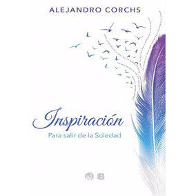 Inspiración. Para Salir De La Soledad - Alejandro Corchs