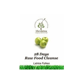 Lifeit Detox 28 Days Raw Food Cleanse:, Latrice Folkes