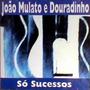 Cd / João Mulato E Douradinho = Só Sucessos
