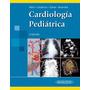 Cardiología Pediátrica Attie 2 Ed. Nuevo!