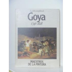Goya. La Obra Completa 1746-1828. Maestros De La Pintura.