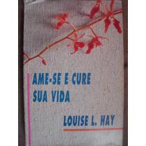 Ama-se Me Cure Sua Vida Louise L Hay