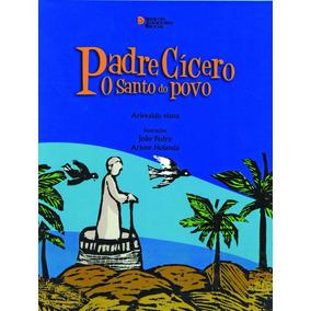 Padre Cicero - O Santo Do Povo