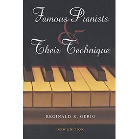 Famous Pianists & Their Technique - Reginaldo R. Gerig