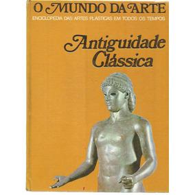 Livro Enciclopédia O Mundo Da Arte Antiguidade Clássica