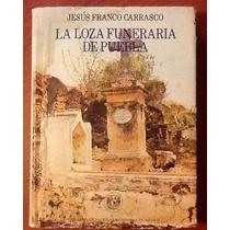 La Loza Funeraria De Puebla Jesús Franco Carrasco Pasta Dura
