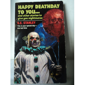 Happy Deathday To You. G.e. Stanley