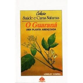 O Guaraná Uma Planta Abençoada - Col. Saúde E Curas Naturais