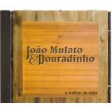 Cd João Mulato & Douradinho - O Melhor Da Viola -