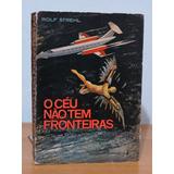 Livro O Céu Não Tem Fronteiras Rolf Strehl Aviação História