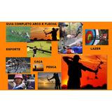 Livro Completo Arco E Flecha Esporte , Lazer ,caça E Pesca