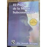 El Poder De La Mente Subconsciente. Joseph Murphy.