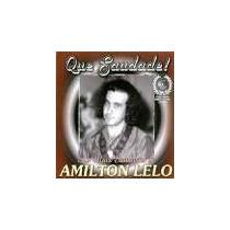 Cd Amilton Lelo / Que Saudade ! - Lacrado / Frete Gratis