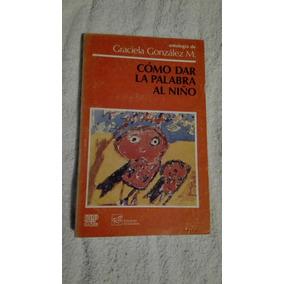 Libro Cómo Dar La Palabra Al Niño, Graciela González M.