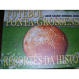 Livro Operário Ferroviário Futebol Ponta Grossa Paraná Histó