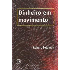 Dinheiro Em Movimento - Sistema Monetário - Robert Solomon