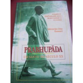 Prabhupâda - Um Santo No Século Xx - Satsvarupa Dâsa Goswami