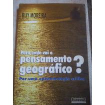 Para Onde Vai O Pensamento Geográfico Ruy Moreira Cx 1