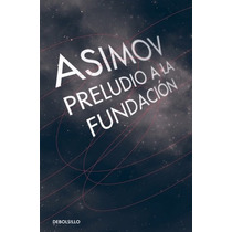 Preludio A La Fundación ... Isaac Asimov Dhl