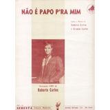 Roberto Carlos Partitura Original Não É Papo Pra Mim 1966